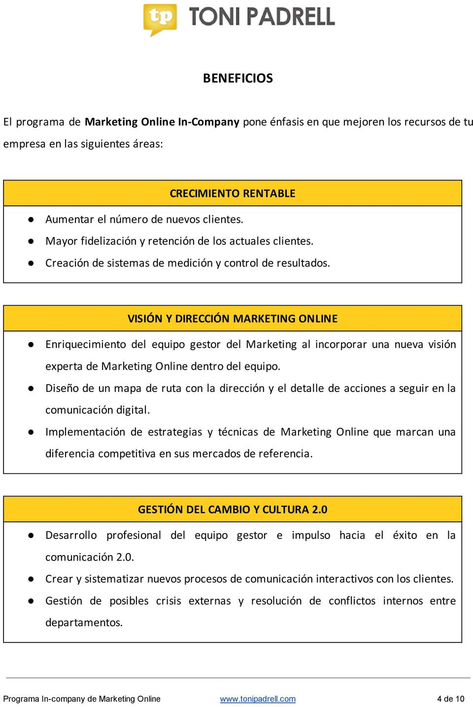 VISIÓN Y DIRECCIÓN MARKETING ONLINE Enriquecimiento del equipo gestor del Marketing al incorporar una nueva visión experta de Marketing Online dentro del equipo.