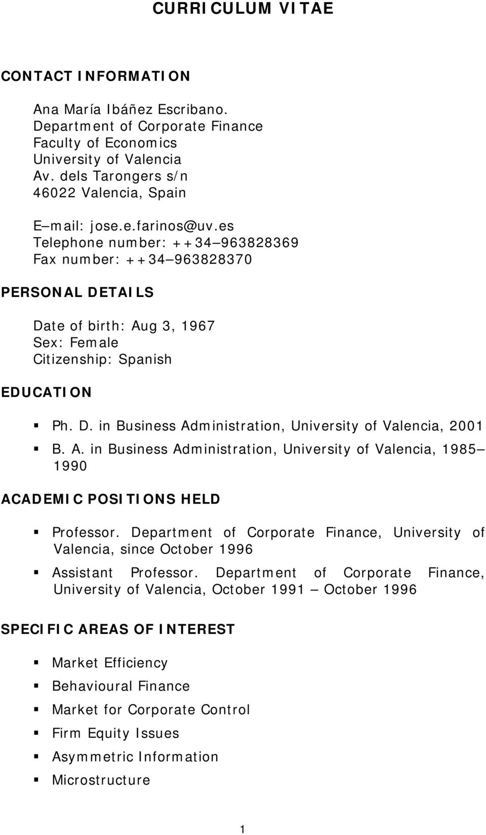A. in Business Administration, University of Valencia, 1985 1990 ACADEMIC POSITIONS HELD Professor. Department of Corporate Finance, University of Valencia, since October 1996 Assistant Professor.