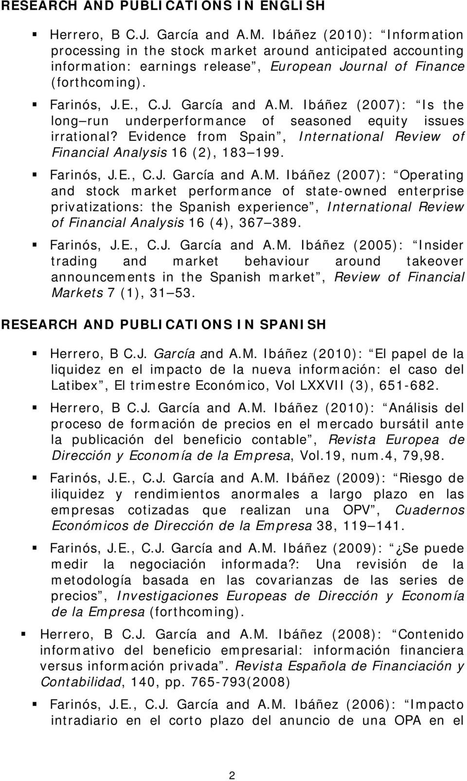 Ibáñez (2007): Is the long run underperformance of seasoned equity issues irrational? Evidence from Spain, International Review of Financial Analysis 16 (2), 183 199. Farinós, J.E., C.J. García and A.