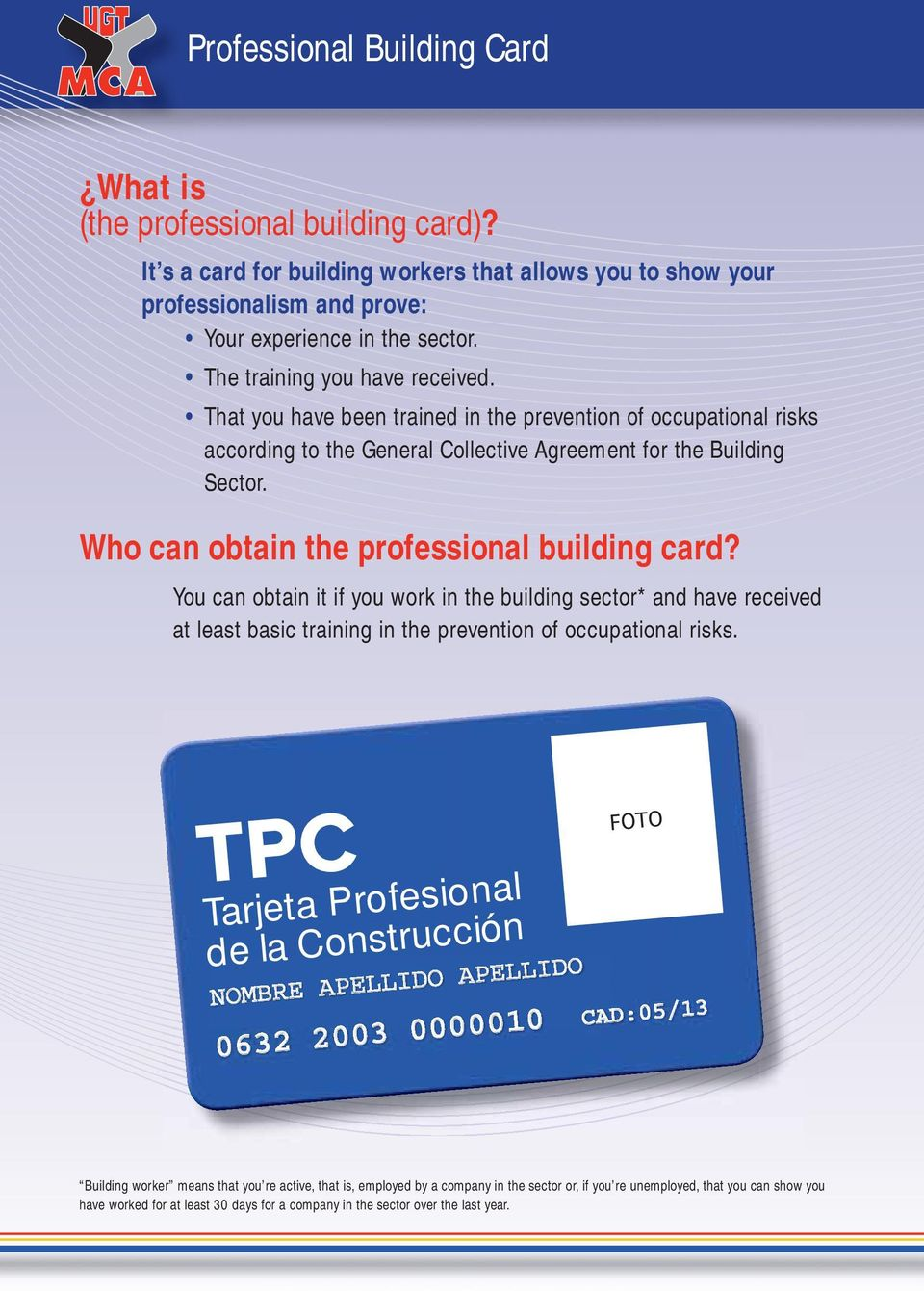 Who can obtain the professional building card? You can obtain it if you work in the building sector* and have received at least basic training in the prevention of occupational risks.