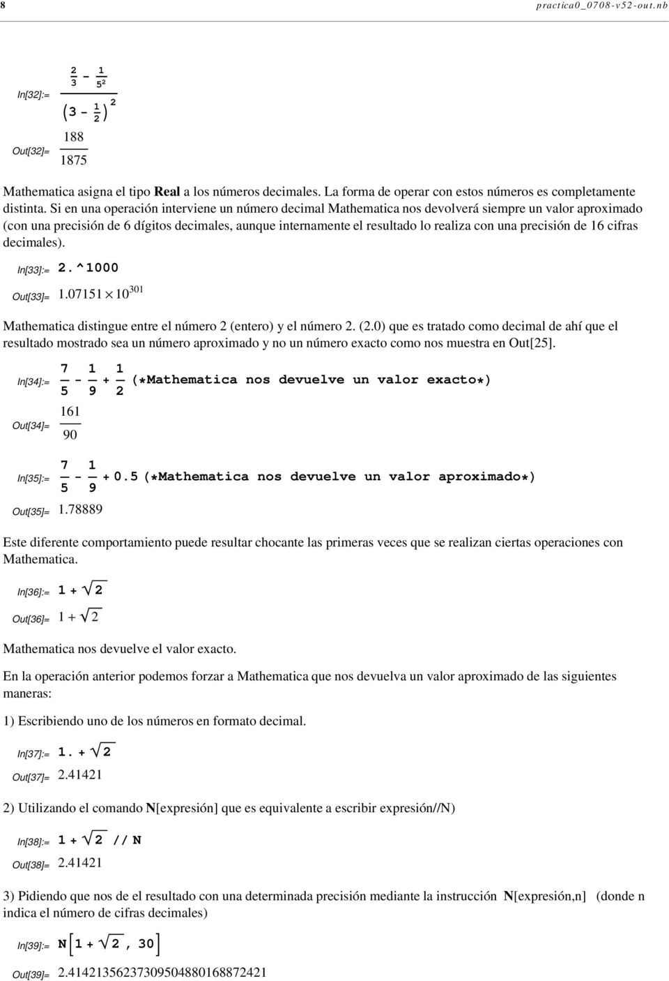 precisión de 16 cifras decimales). In[33]:= 2.^1000 Out[33]= 1.07151 10 301 Mathematica distingue entre el número 2 (entero) y el número 2. (2.