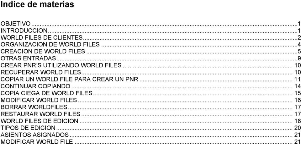 .. 10 COPIAR UN WORLD FILE PARA CREAR UN PNR... 11 CONTINUAR COPIANDO... 14 COPIA CIEGA DE WORLD FILES.