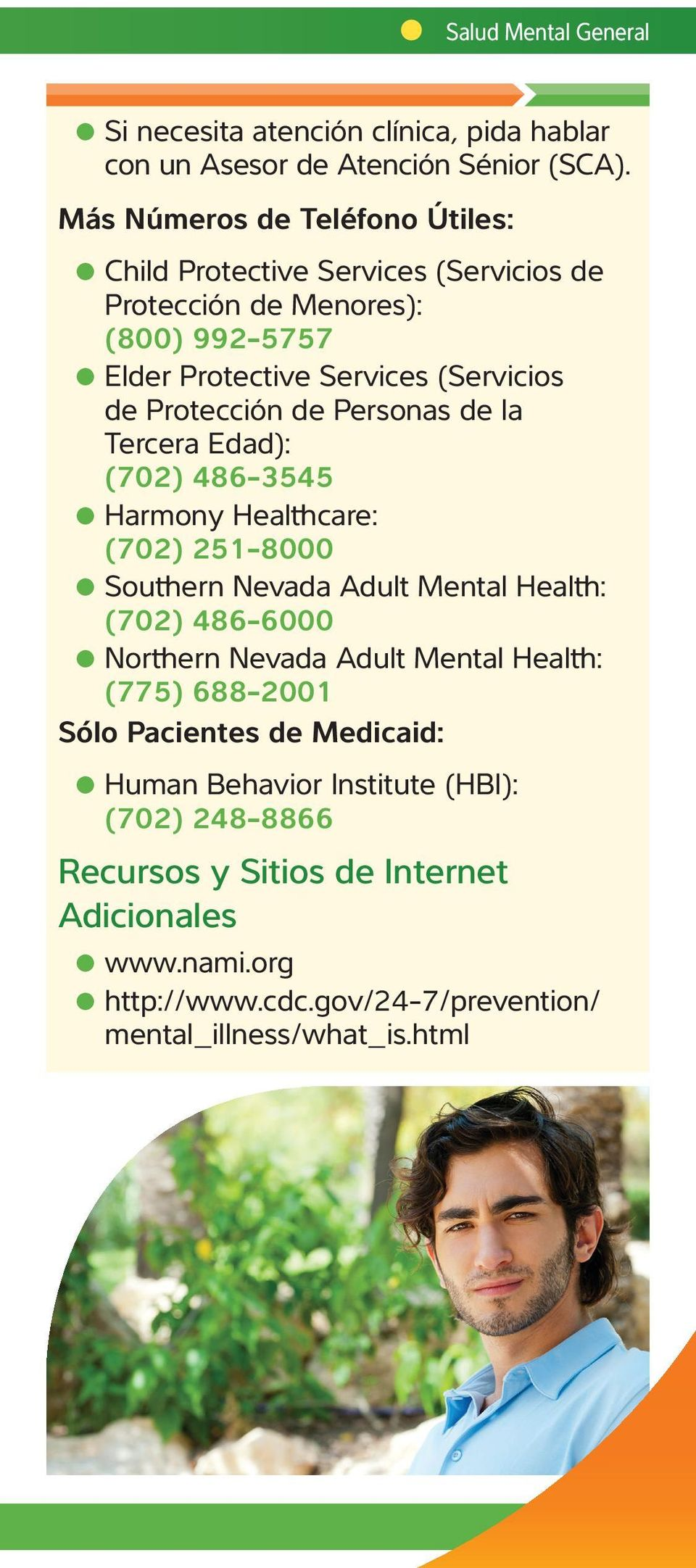 de Personas de la Tercera Edad): (702) 486-3545 Harmony Healthcare: (702) 251-8000 Southern Nevada Adult Mental Health: (702) 486-6000 Northern Nevada Adult