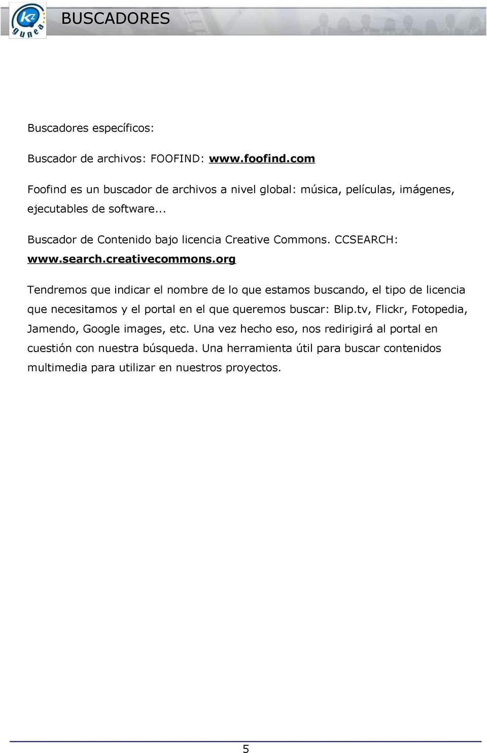 .. Buscador de Contenido bajo licencia Creative Commons. CCSEARCH: www.search.creativecommons.