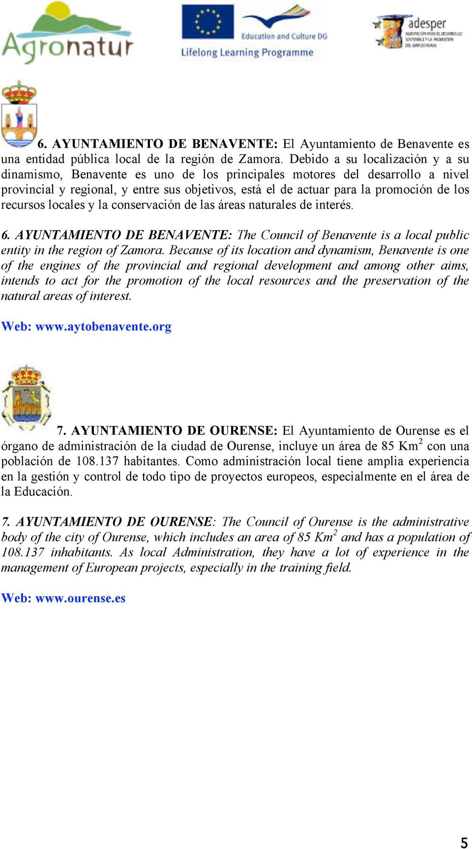 recursos locales y la conservación de las áreas naturales de interés. 6. AYUNTAMIENTO DE BENAVENTE: The Council of Benavente is a local public entity in the region of Zamora.