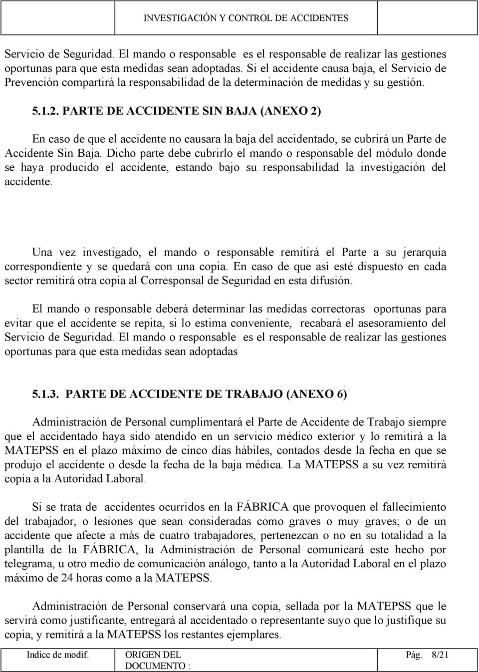 PARTE DE ACCIDENTE SIN BAJA (ANEXO 2) En caso de que el accidente no causara la baja del accidentado, se cubrirá un Parte de Accidente Sin Baja.