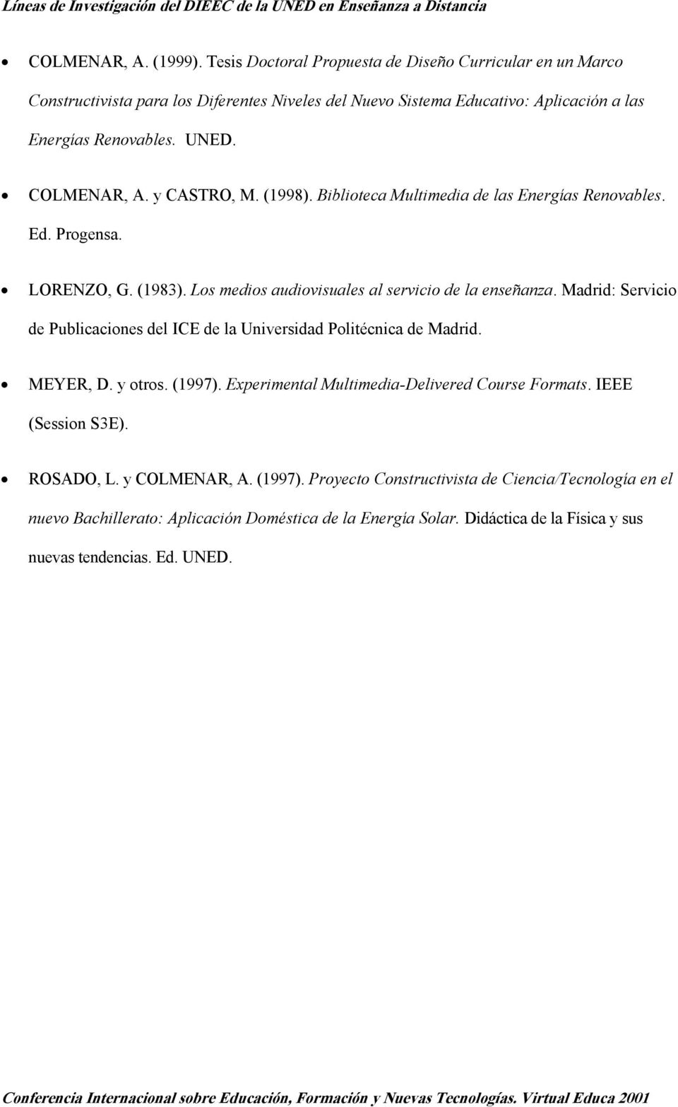 Madrid: Servicio de Publicaciones del ICE de la Universidad Politécnica de Madrid. MEYER, D. y otros. (1997). Experimental Multimedia-Delivered Course Formats. IEEE (Session S3E).