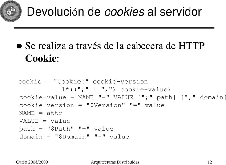 "["";"" path] ["";"" domain] cookie-version = ""$Version"" ""="" value NAME = attr VALUE = value"