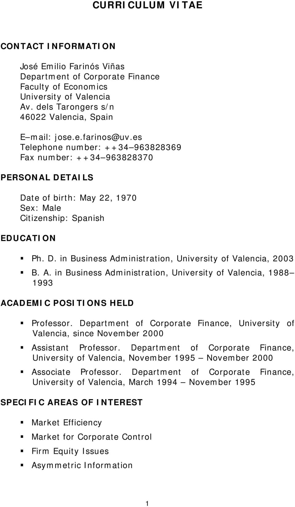 A. in Business Administration, University of Valencia, 1988 1993 ACADEMIC POSITIONS HELD Professor. Department of Corporate Finance, University of Valencia, since November 2000 Assistant Professor.