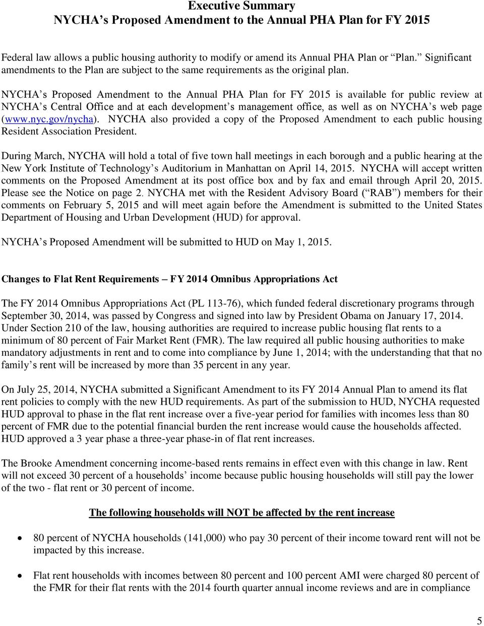 NYCHA s Proposed Amendment to the Annual PHA Plan for FY 2015 is available for public review at NYCHA s Central Office and at each development s management office, as well as on NYCHA s web page (www.