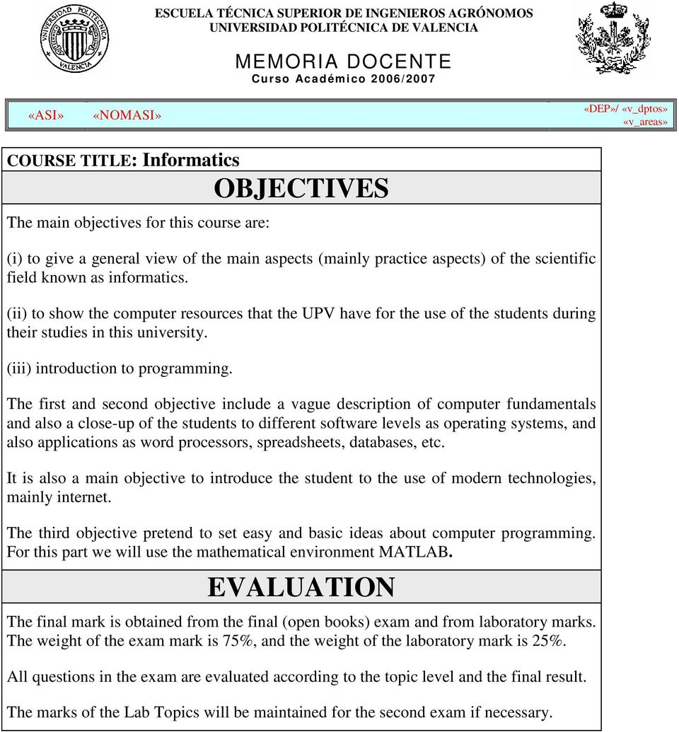 The first and second objective include a vague description of computer fundamentals and also a close-up of the students to different software levels as operating systems, and also applications as