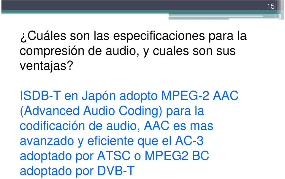 ISDB-T en Japón adopto MPEG-2 AAC (Advanced Audio Coding) para la