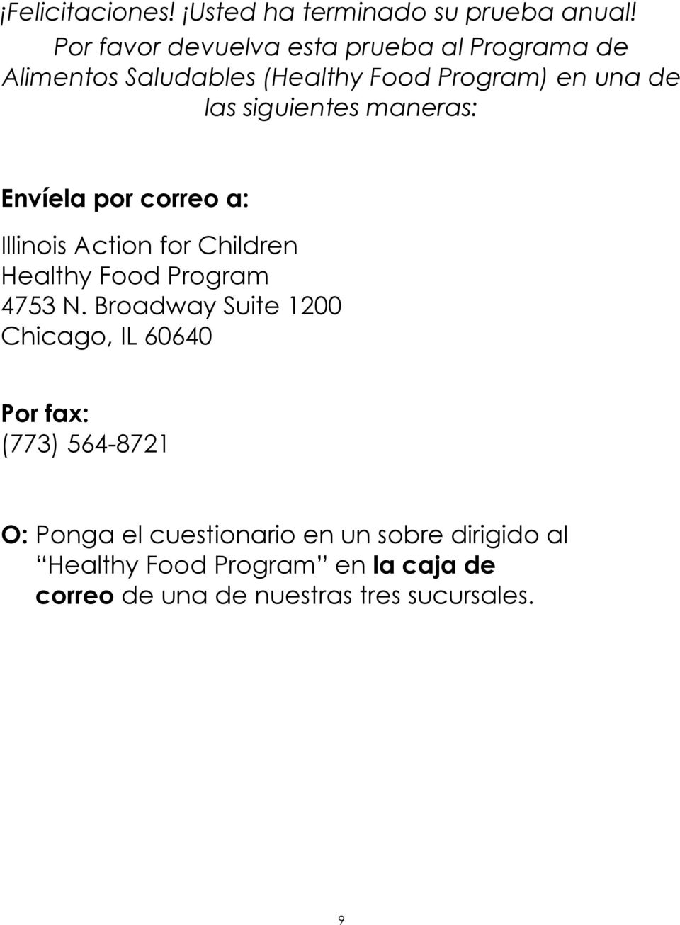 siguientes maneras: Envíela por correo a: Illinois Action for Children Healthy Food Program 4753 N.