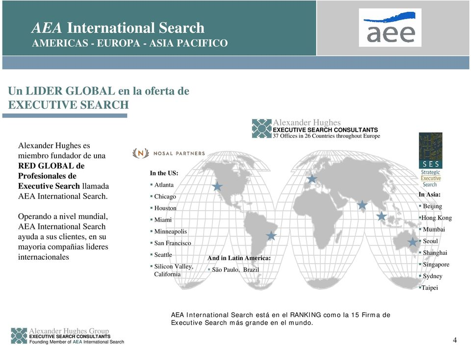 Operando a nivel mundial, AEA International Search ayuda a sus clientes, en su mayoria compañias lideres internacionales In the US: Atlanta Chicago Houston Miami Minneapolis San