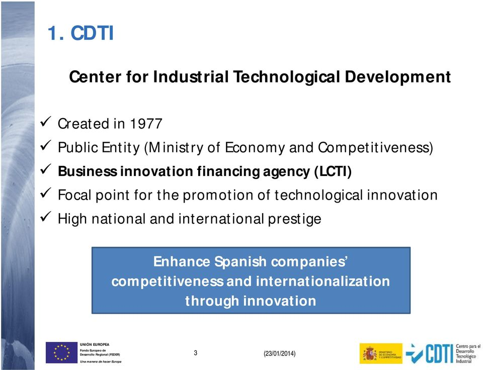 point for the promotion of technological innovation High national and international prestige