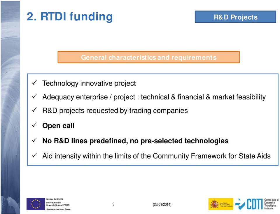 projects requested by trading companies Open call No R&D lines predefined, no pre-selected