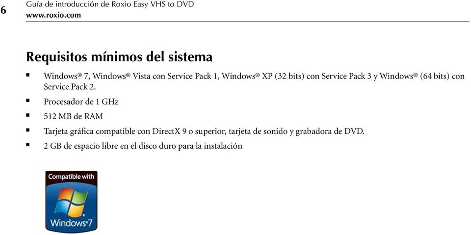 con Service Pack 3 y Windows (64 bits) con Service Pack 2.