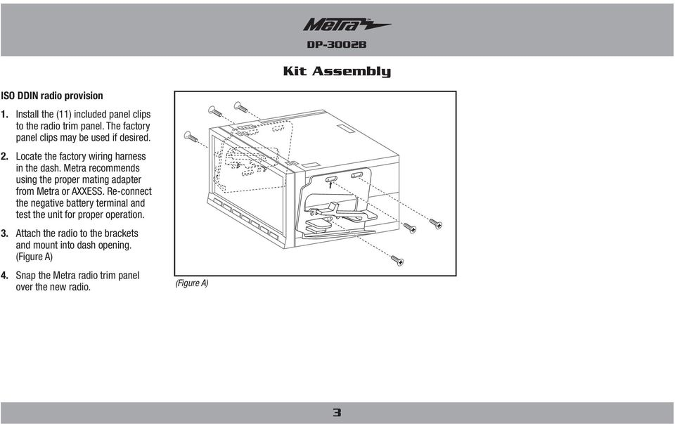 Metra recommends using the proper mating adapter from Metra or AXXESS.