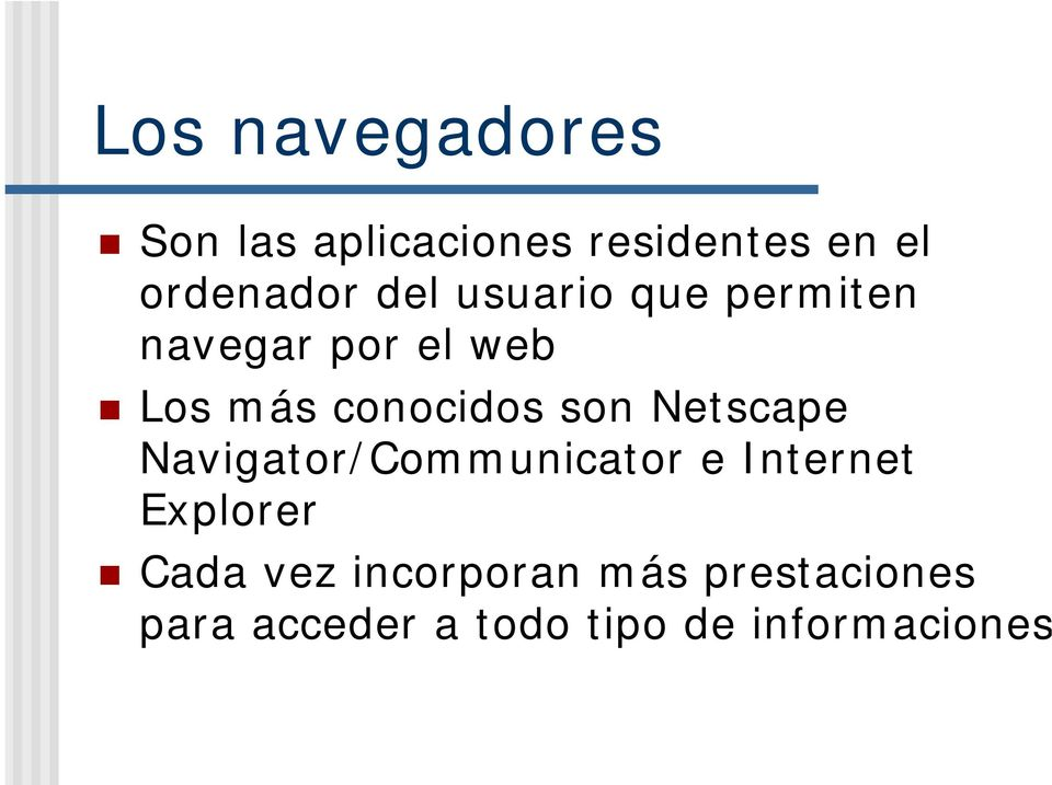 son Netscape Navigator/Communicator e Internet Explorer Cada vez