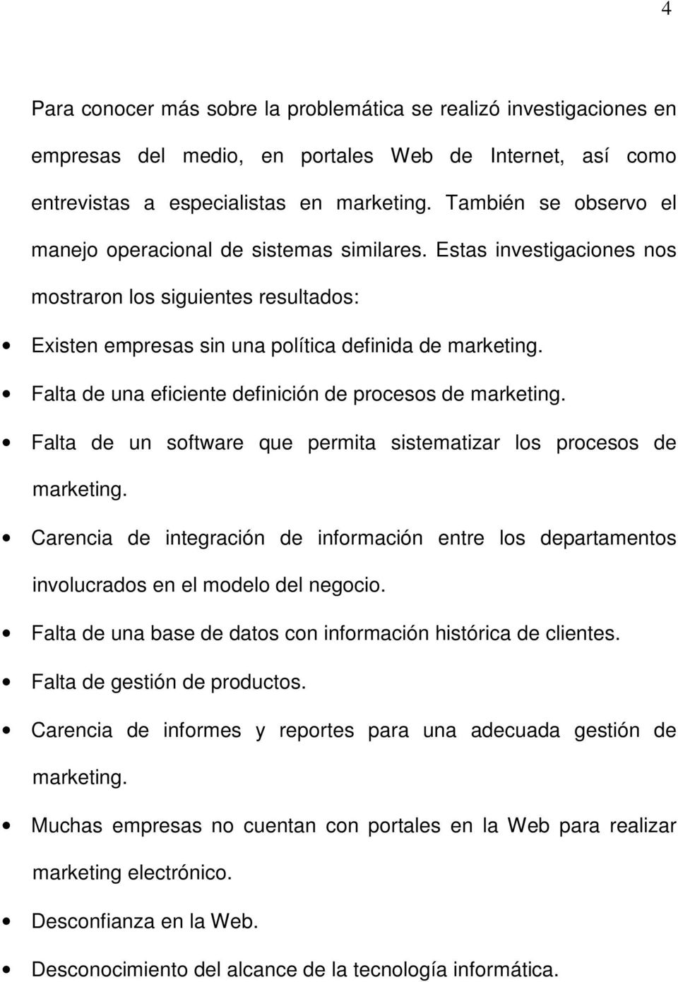 Falta de una eficiente definición de procesos de marketing. Falta de un software que permita sistematizar los procesos de marketing.