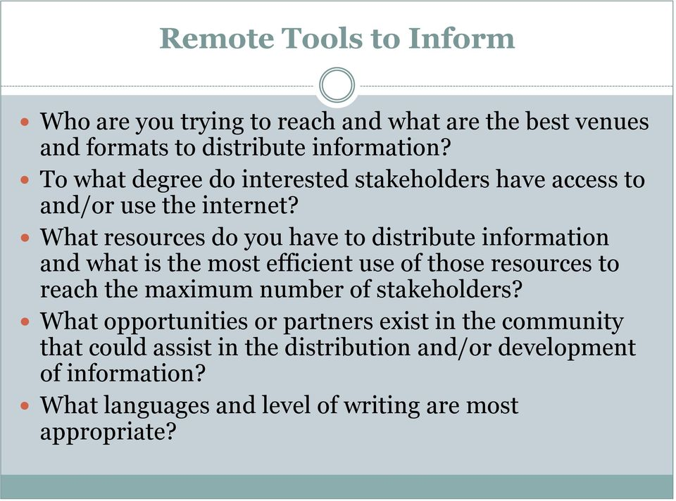 What resources do you have to distribute information and what is the most efficient use of those resources to reach the maximum number