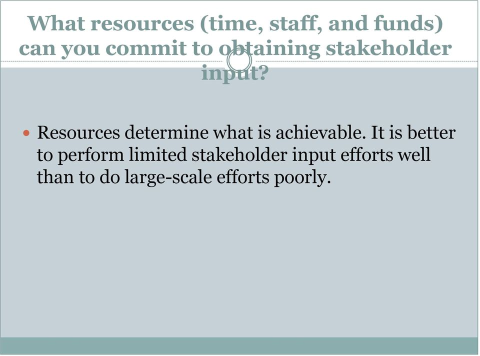 Resources determine what is achievable.