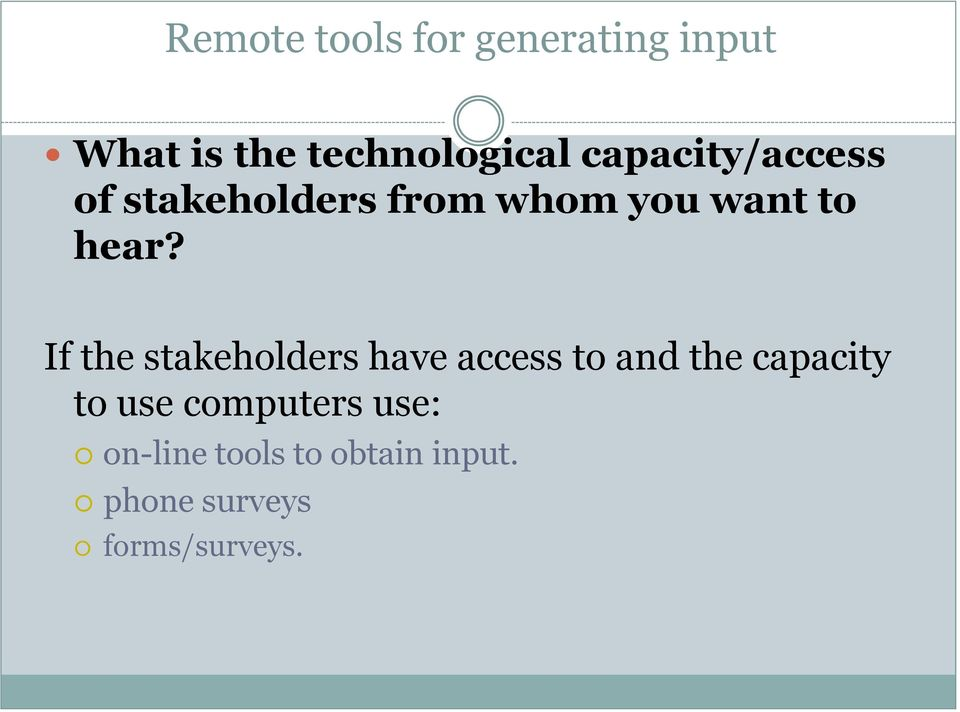 If the stakeholders have access to and the capacity to use