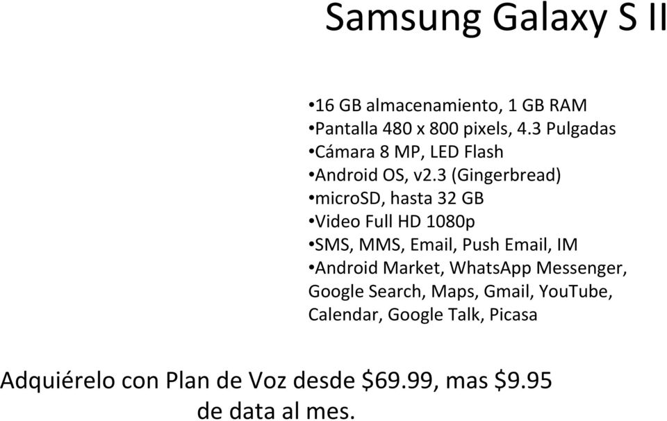 3 (Gingerbread) microsd, hasta 32 GB Video Full HD 1080p SMS, MMS, Email, Push Email, IM Android