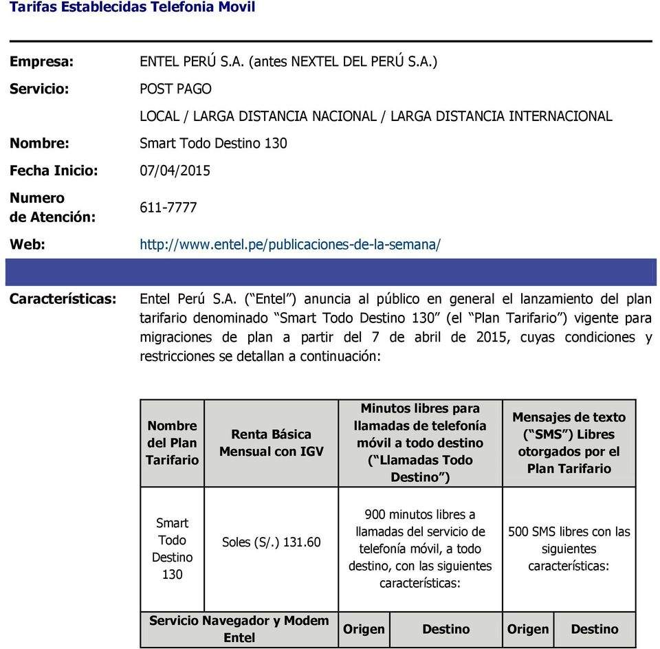 ) POST PAGO LOCAL / LARGA DISTANCIA NACIONAL / LARGA DISTANCIA INTERNACIONAL Nombre: Smart Todo Destino 130 Fecha Inicio: 07/04/2015 Numero de Atención: Web: 611-7777 http://www.entel.