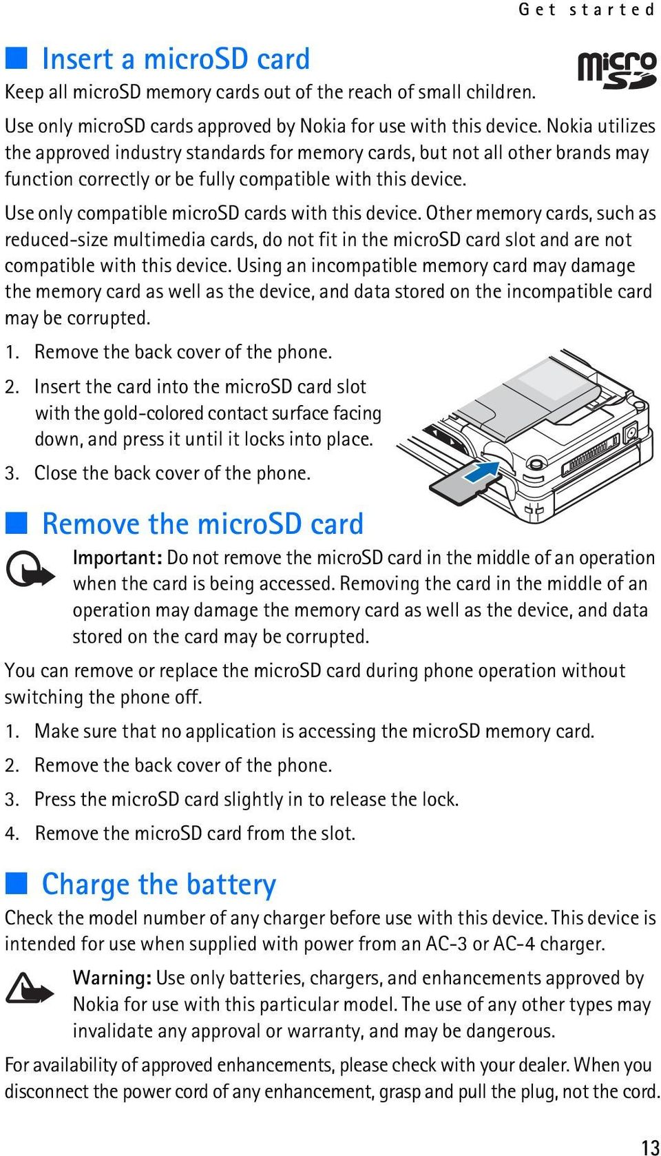 Use only compatible microsd cards with this device. Other memory cards, such as reduced-size multimedia cards, do not fit in the microsd card slot and are not compatible with this device.