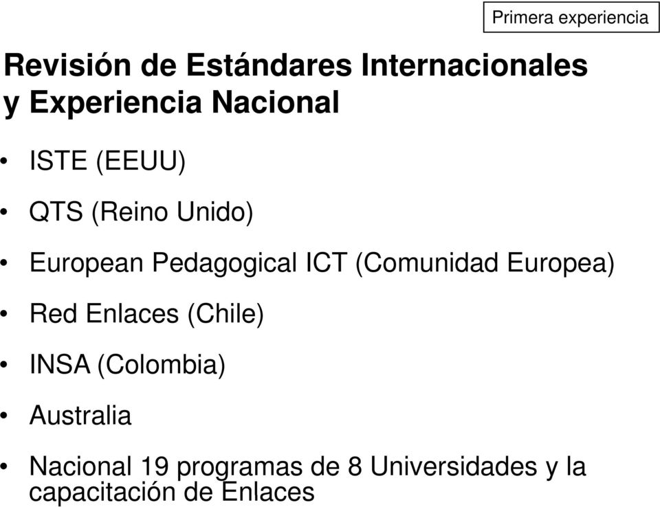 Pedagogical ICT (Comunidad Europea) Red Enlaces (Chile) INSA