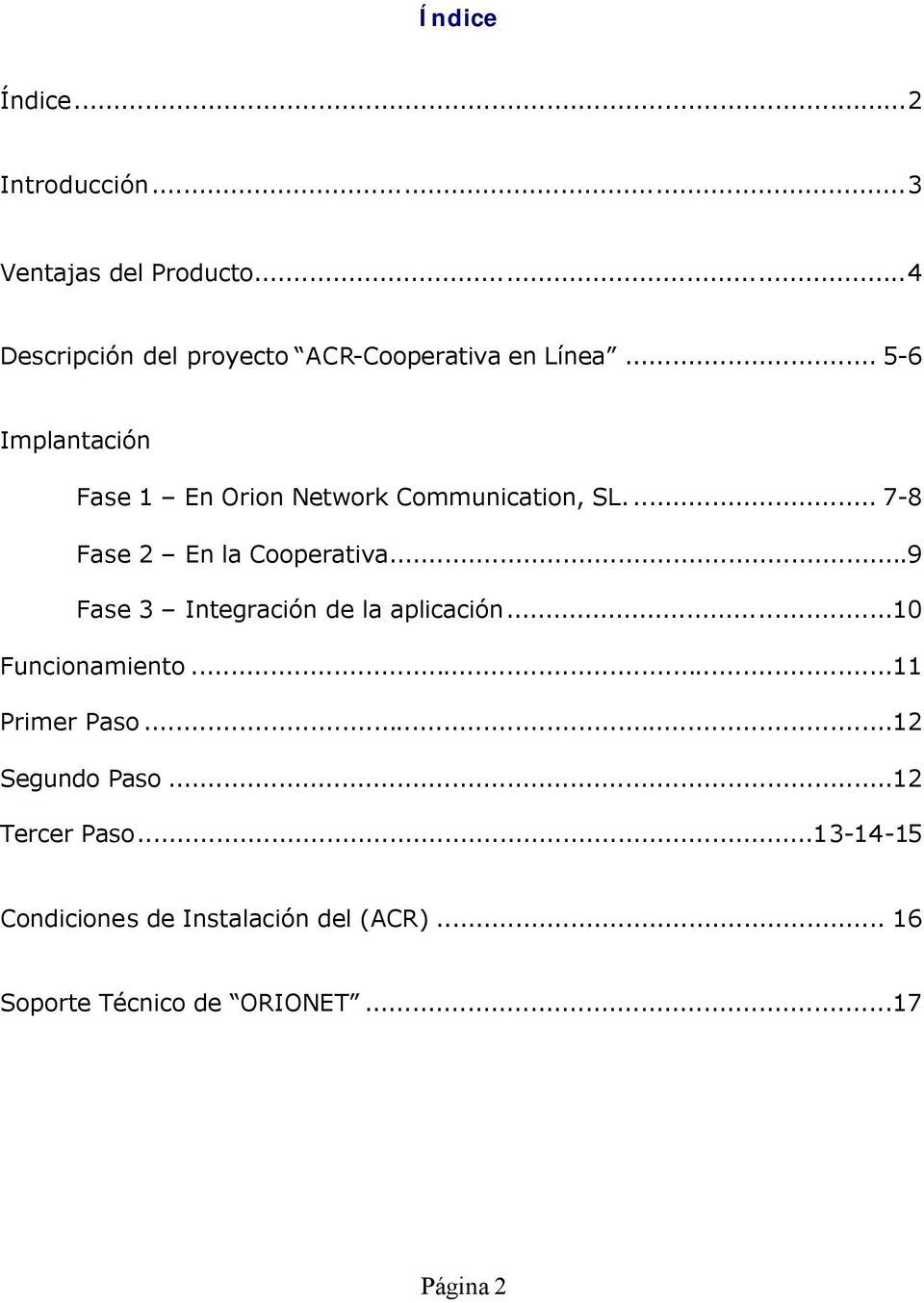 .. 5-6 Implantación Fase 1 En Orion Network Communication, SL... 7-8 Fase 2 En la Cooperativa.