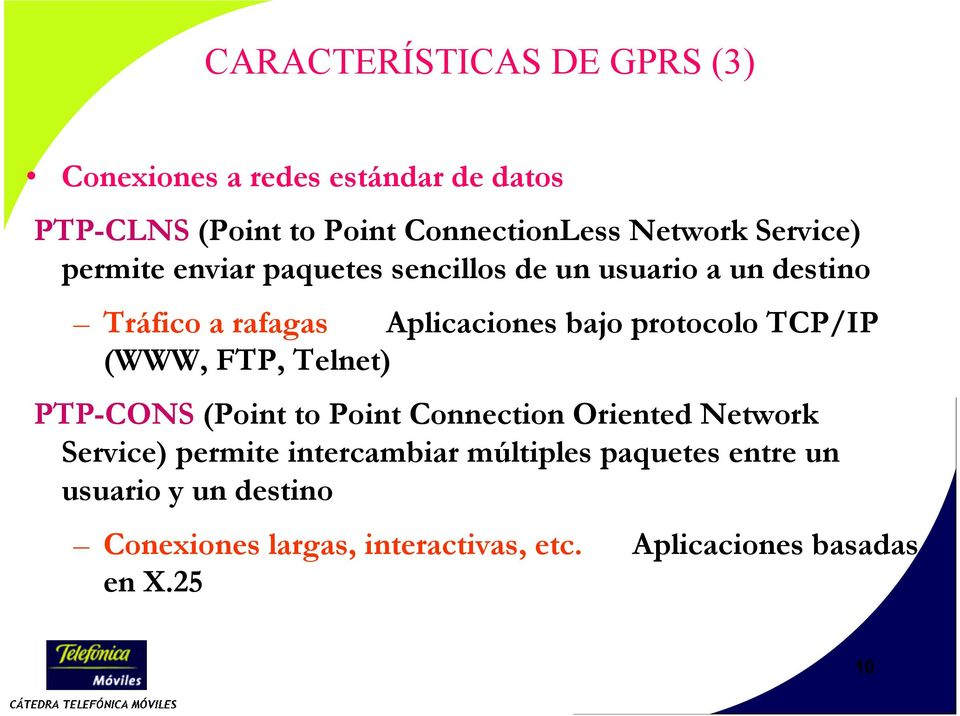 protocolo TCP/IP (WWW, FTP, Telnet) PTP-CONS (Point to Point Connection Oriented Network Service) permite
