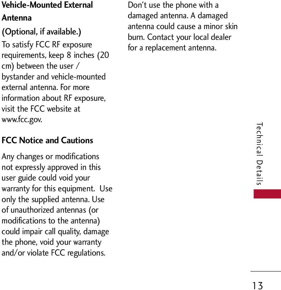 FCC Notice and Cautions Any changes or modifications not expressly approved in this user guide could void your warranty for this equipment. Use only the supplied antenna.