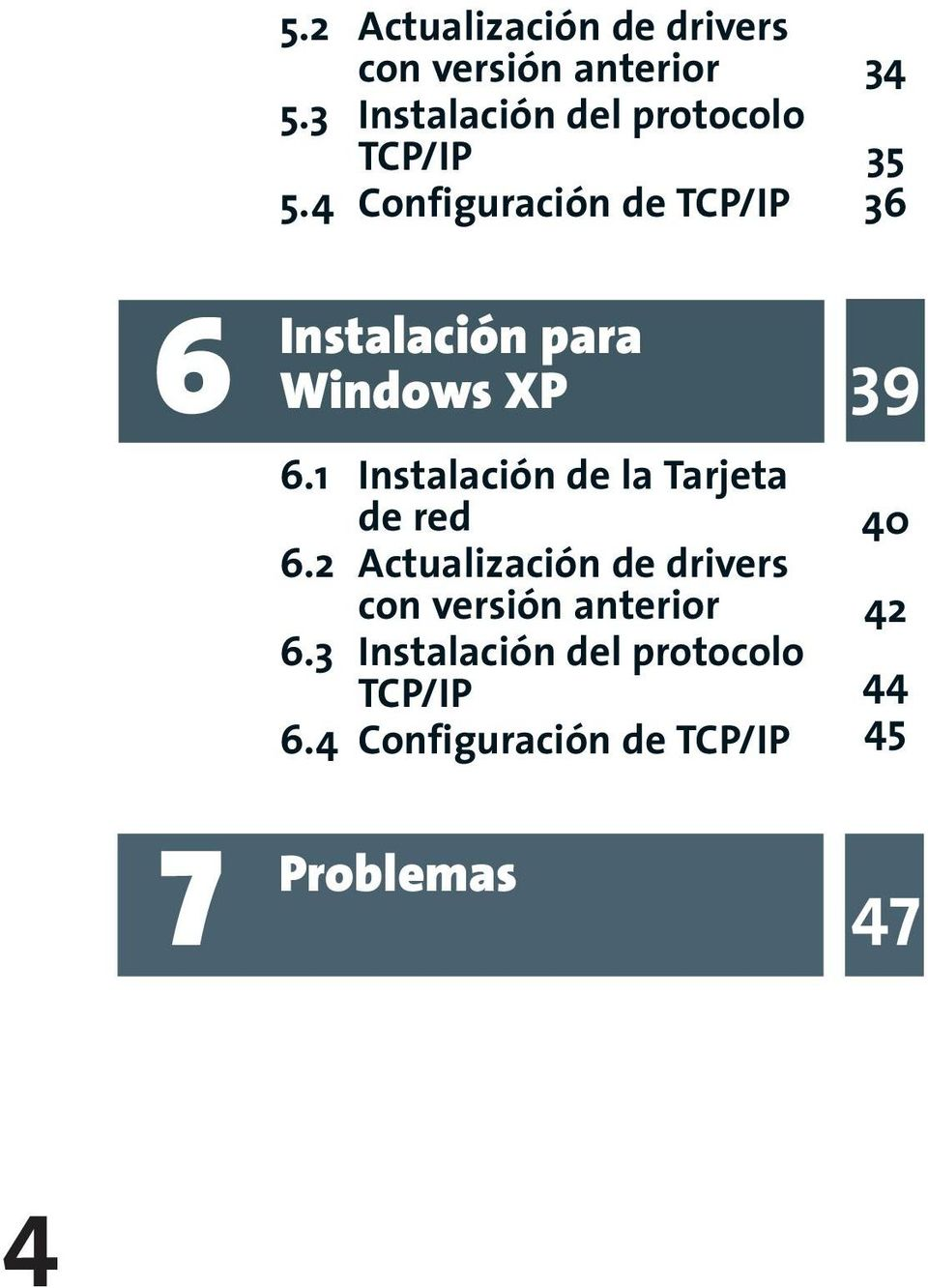 4 Configuración de TCP/IP 34 35 36 6 Instalación para Windows XP 39 6.