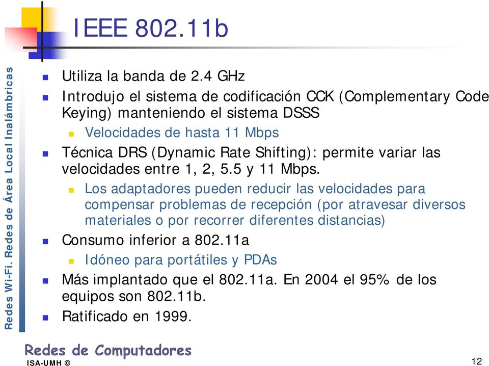(Dynamic Rate Shifting): permite variar l velocidades entre 1, 2, 5.5 y 11 Mbps.