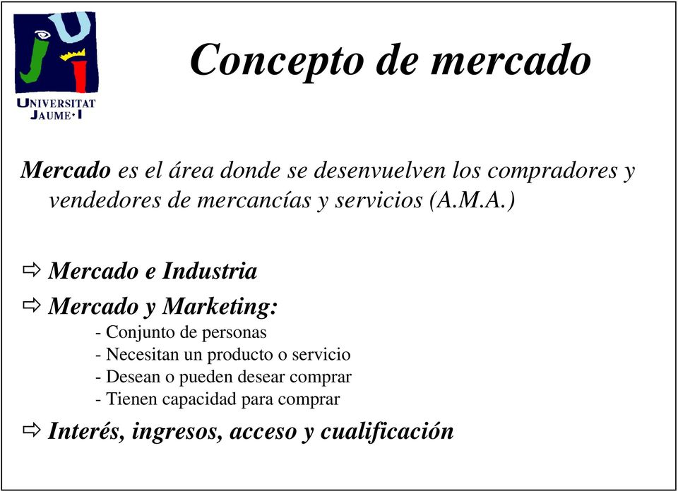M.A.) Mercado e Industria Mercado y Marketing: - Conjunto de personas - Necesitan