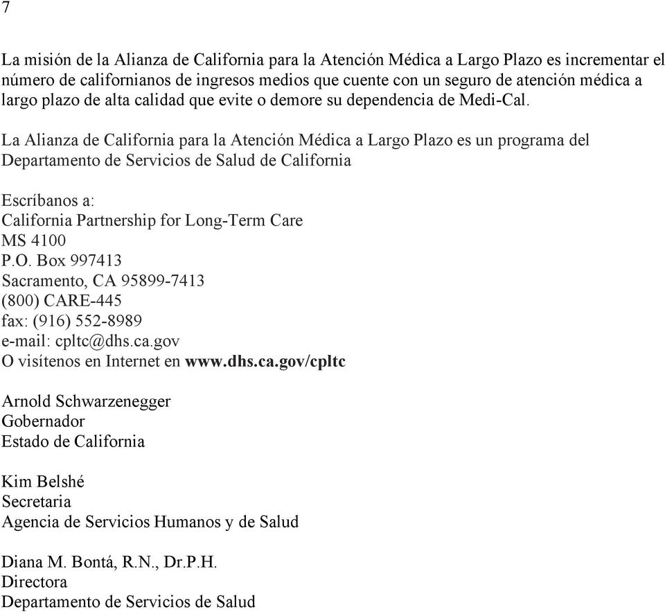La Alianza de California para la Atención Médica a Largo Plazo es un programa del Departamento de Servicios de Salud de California Escríbanos a: California Partnership for Long-Term Care MS 4100 P.O.