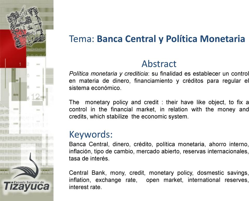 The monetary policy and credit : their have like object, to fix a control in the financial market, in relation with the money and credits, which stabilize the economic