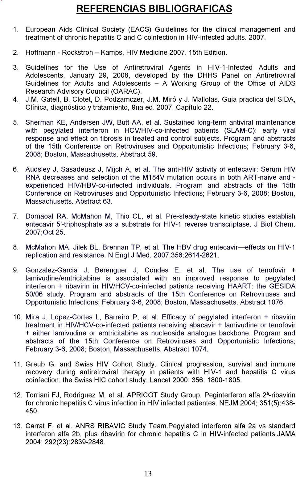 Guidelines for the Use of Antiretroviral Agents in HIV 1 Infected Adults and Adolescents, January 29, 2008, developed by the DHHS Panel on Antiretroviral Guidelines for Adults and Adolescents A