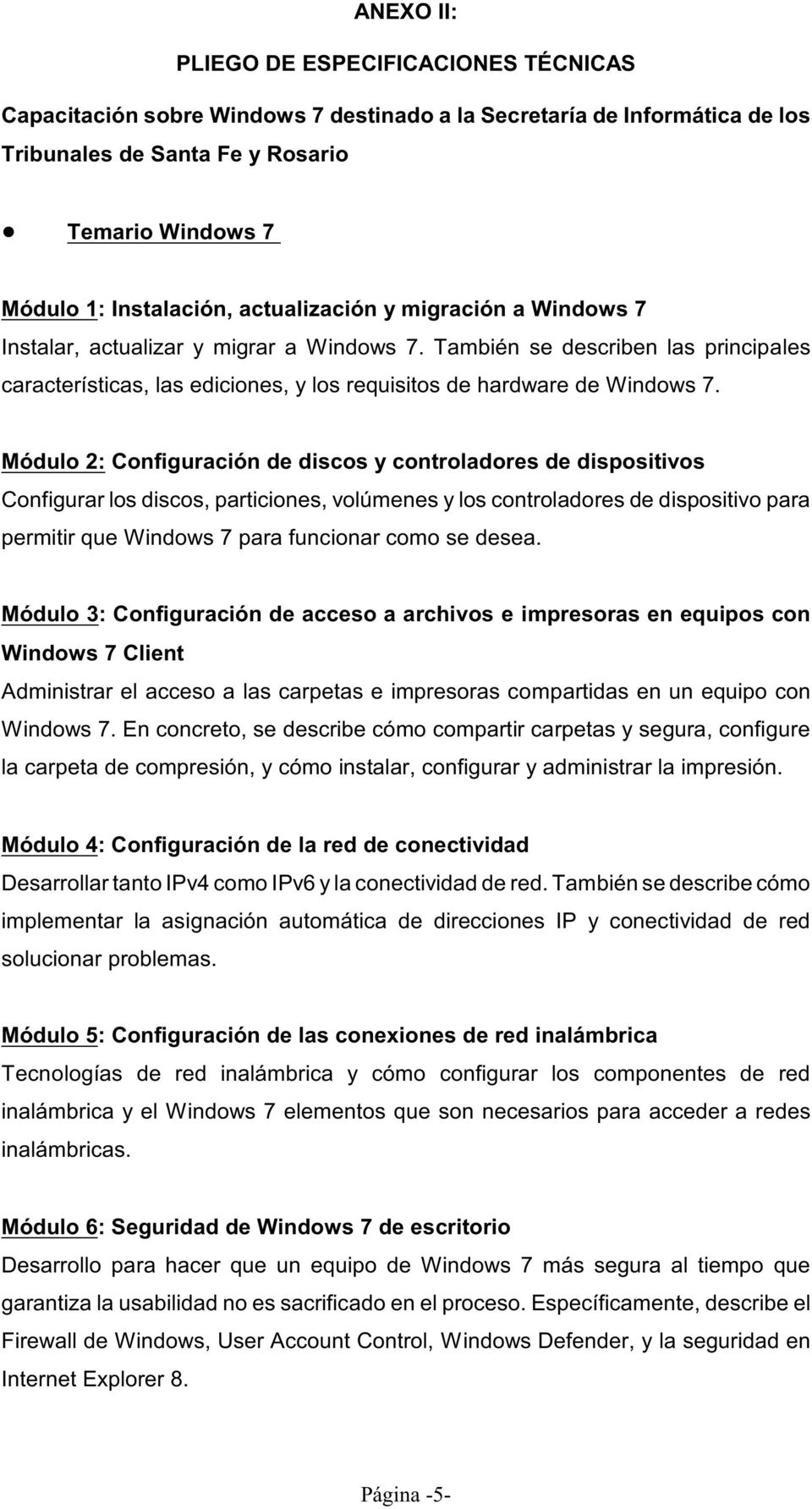 También se describen las principales características, las ediciones, y los requisitos de hardware de Windows 7.