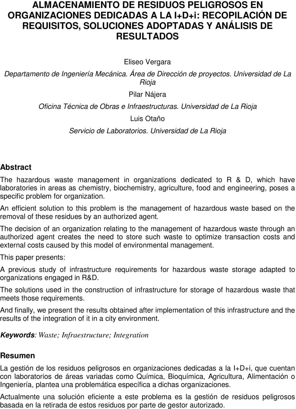 Universidad de La Rioja Abstract The hazardous waste management in organizations dedicated to R & D, which have laboratories in areas as chemistry, biochemistry, agriculture, food and engineering,