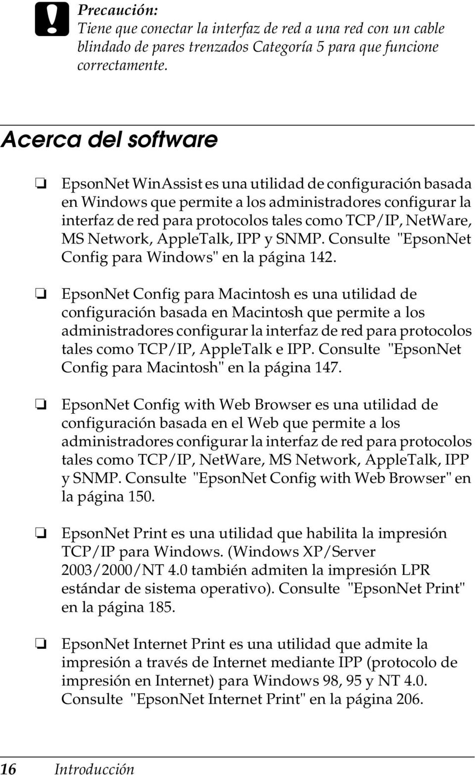 "MS Network, AppleTalk, IPP y SNMP. Consulte ""EpsonNet Config para Windows"" en la página 14."