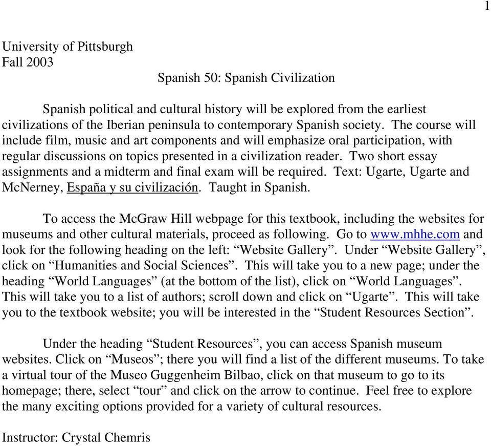 Two short essay assignments and a midterm and final exam will be required. Text: Ugarte, Ugarte and McNerney, España y su civilización. Taught in Spanish.