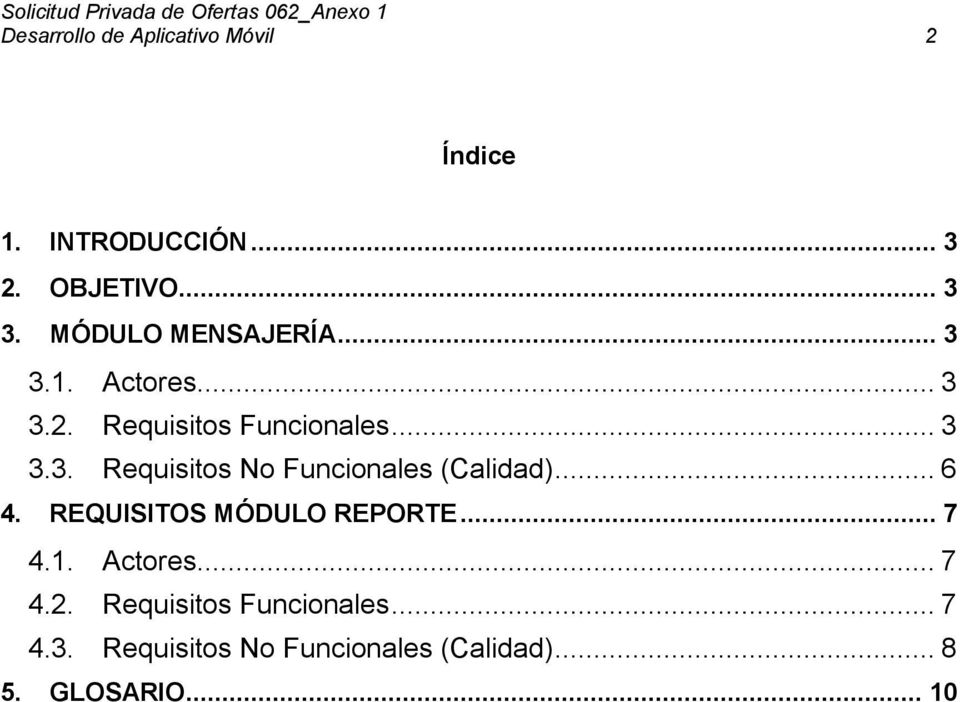 .. 6 4. REQUISITOS MÓDULO REPORTE... 7 4.1. Actores... 7 4.2. Requisitos Funcionales.