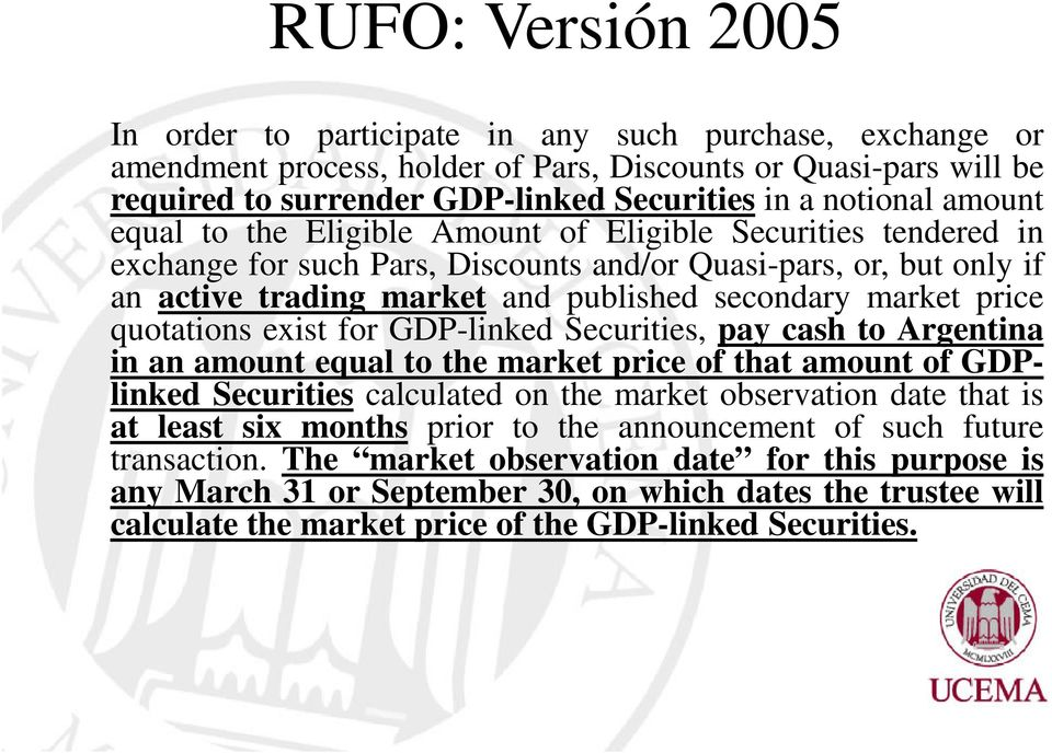 market price quotations exist for GDP-linked Securities, pay cash to Argentina in an amount equal to the market price of that amount of GDPlinked Securities calculated on the market observation date