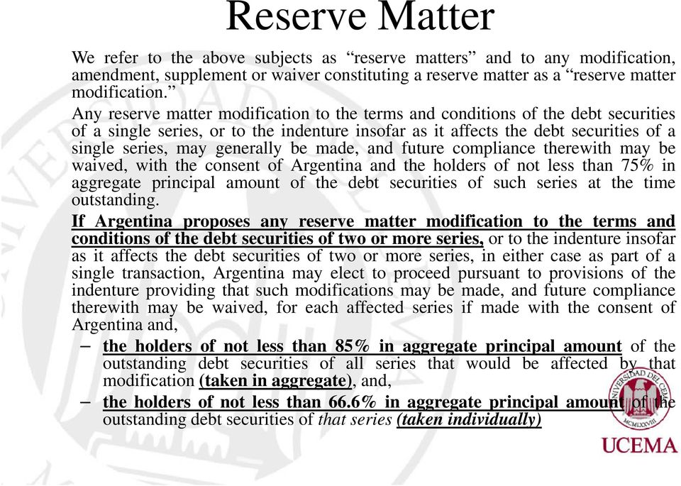 be made, and future compliance therewith may be waived, with the consent of Argentina and the holders of not less than 75% in aggregate principal amount of the debt securities of such series at the