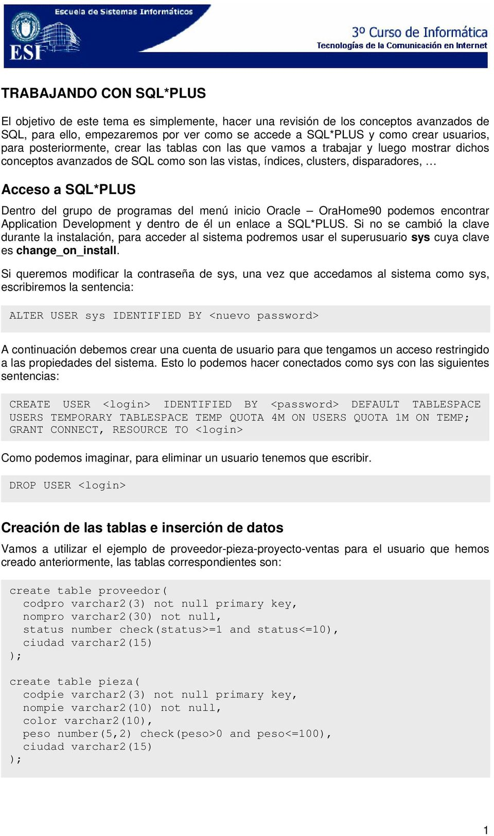 grupo de programas del menú inicio Oracle OraHome90 podemos encontrar Application Development y dentro de él un enlace a SQL*PLUS.