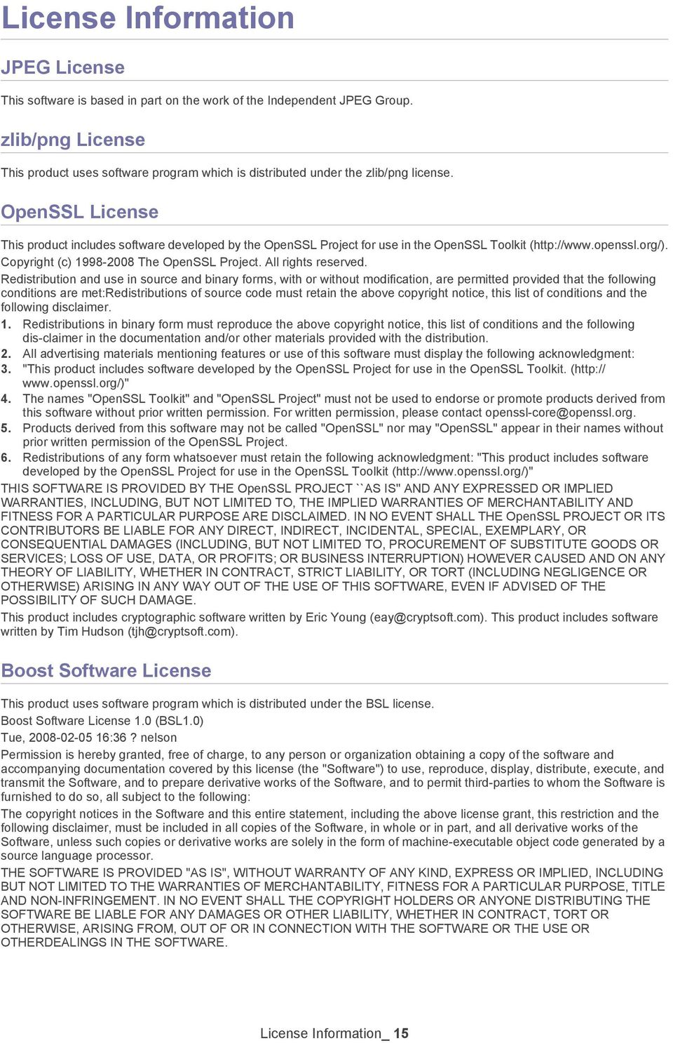 OpenSSL License This product includes software developed by the OpenSSL Project for use in the OpenSSL Toolkit (http://www.openssl.org/). Copyright (c) 1998-2008 The OpenSSL Project.