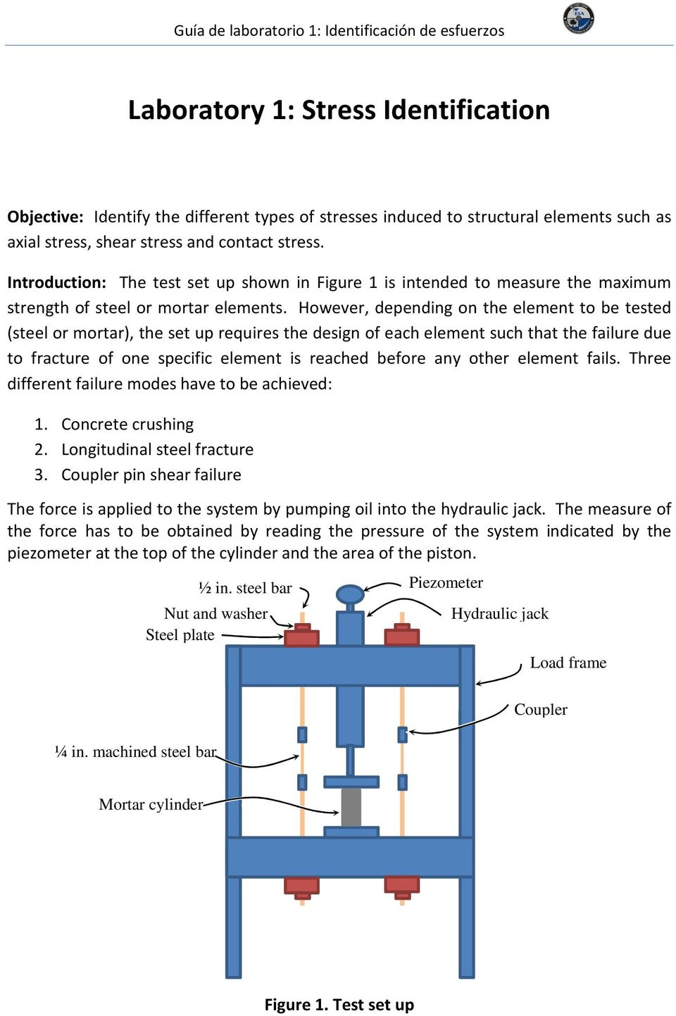 However, depending on the element to be tested (steel or mortar), the set up requires the design of each element such that the failure due to fracture of one specific element is reached before any